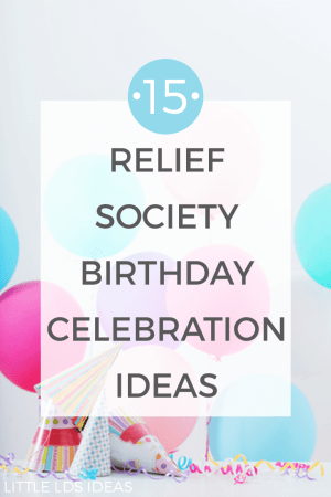 Relief Society Birthday Celebration Ideas