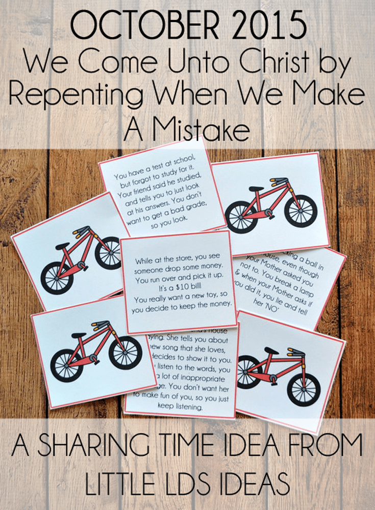 Repentance Sharing Time Idea: Here is a fun Sharing Time idea that focuses on Repentance. Pair it with the Shiny Bicycle Mormon message and you've got a great lesson.