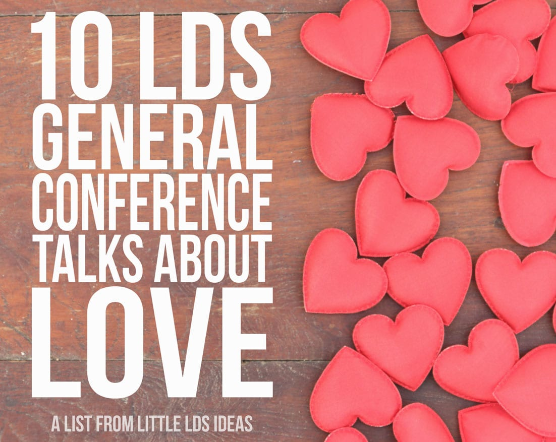 LDS Talks on Love. LDS Quotes on Love. Here are 10 amazing LDS General Conference talks all about love. Plus a FREE study sheet that you can use when reading these talks. From Little LDS Ideas. #LDSGeneralConference #LDSQuotes