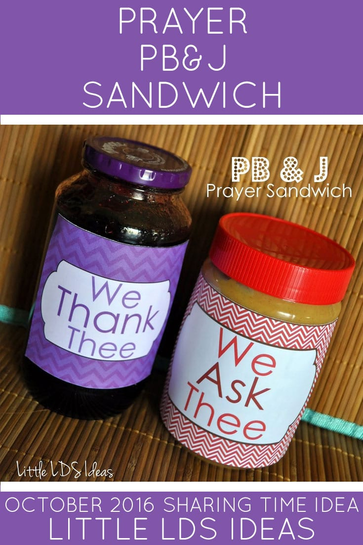 October 2016 LDS Sharing Time Ideas. Teach the children about prayer with this fun PB & J object lesson from Little LDS Ideas. Free printables included.