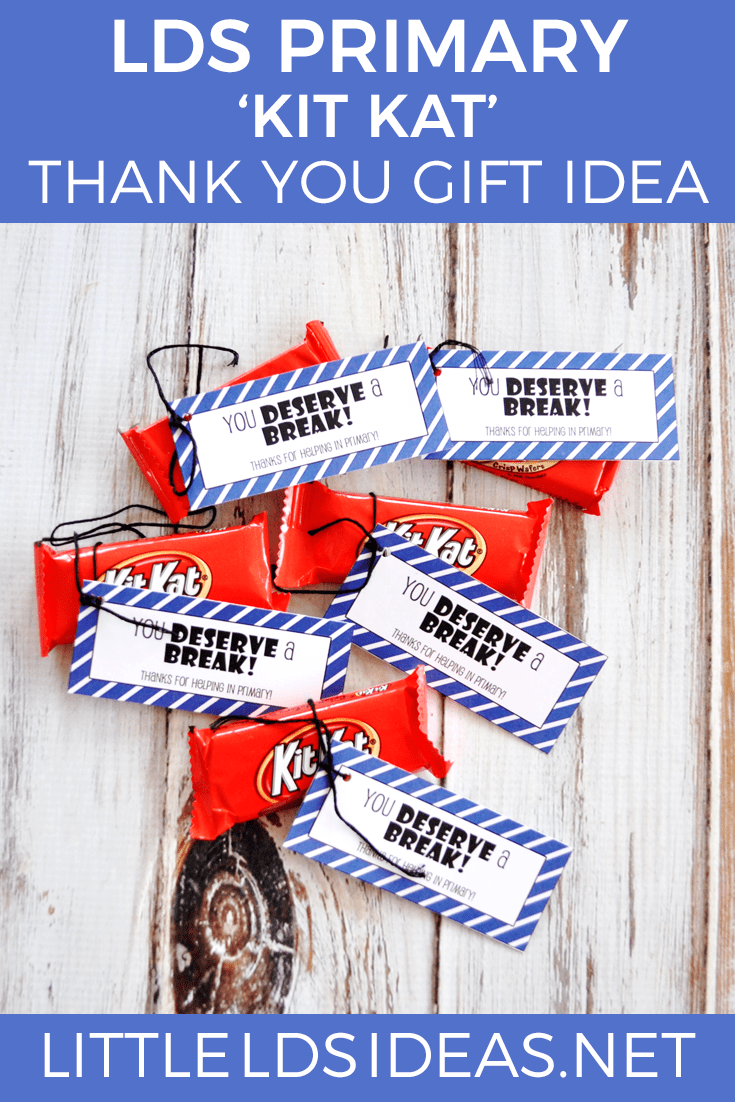 LDS Primary 'Kit Kat' Thank You gift Idea I Free printable I 'You deserve a break! Thanks for helping in primary'