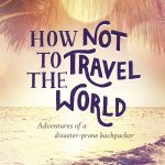 LMG Book Club: How Not to Travel the World by Lauren Juliff