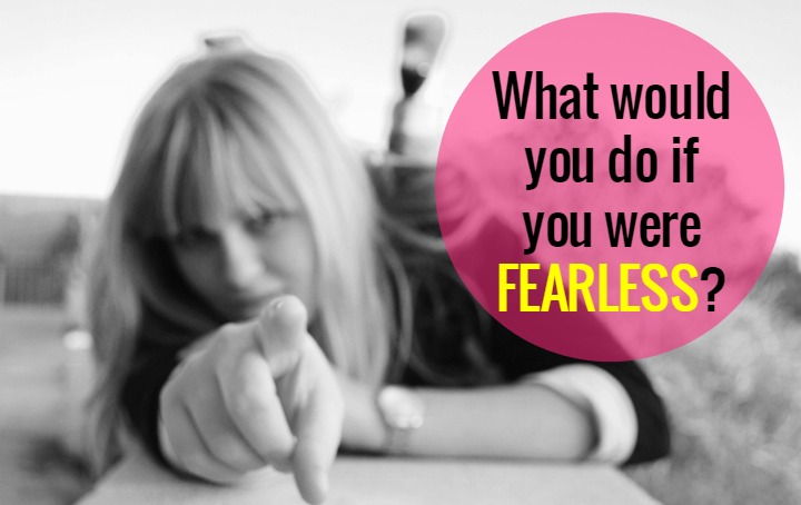 Thoughts on Being Fearless