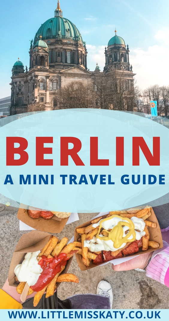 BERLIN - a mini travel guide, including how to get there, where to stay, what to do and what to eat.