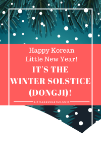 Happy Korean Little New Year! It's the Winter Solstice (Dongji)!