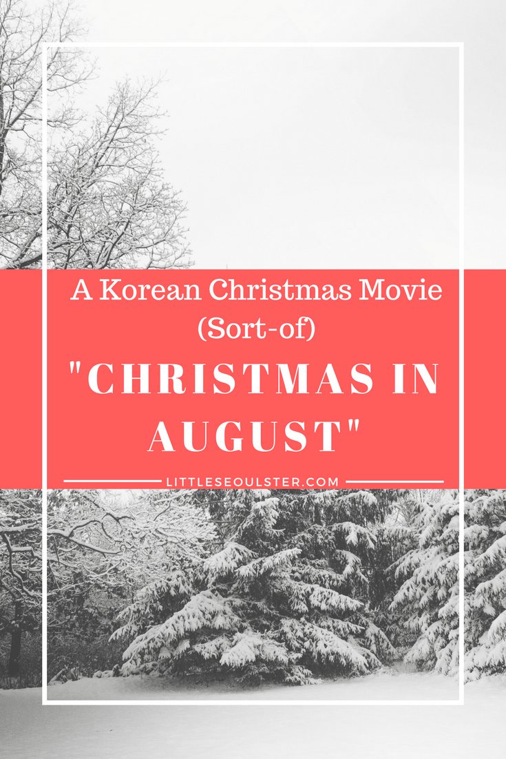 A Korean Christmas Movie (Sort-of) _Christmas in August_