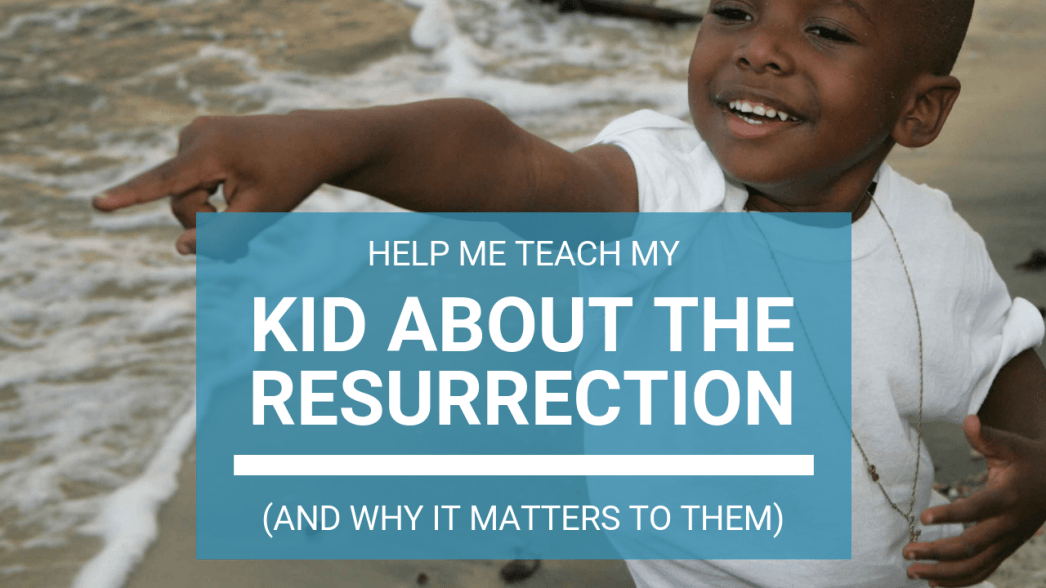 teach my kid about the resurrection
