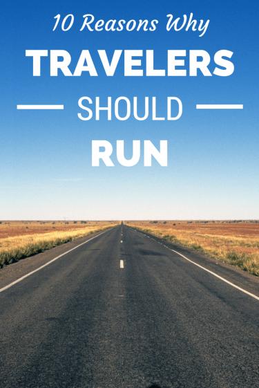 10 Reasons Why Travelers Should Run