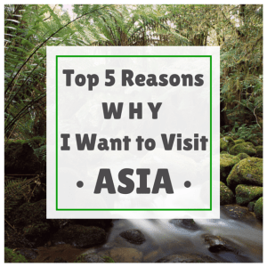 Top Reasons Why Visit Asia