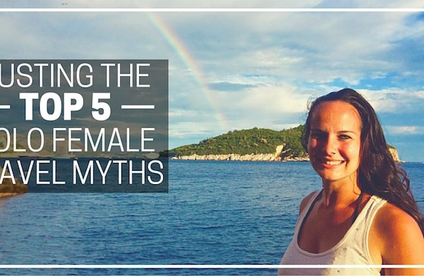 Busting the Top Five Solo Female Travel Myths
