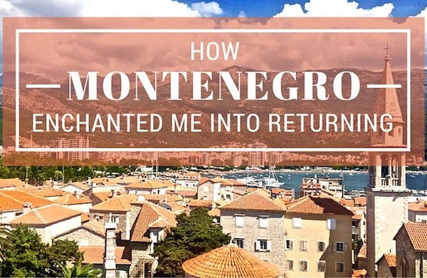 How Montenegro Enchanted Me Into Returning