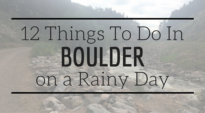 12 Things To Do In Boulder on a Rainy Day