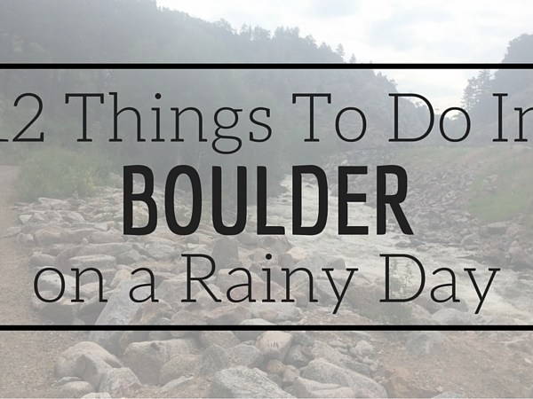 12 Things To Do On a Boulder Rainy Day
