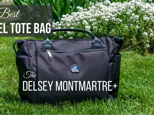 The Best Travel Tote Bag - DELSEY MONTMARTRE+
