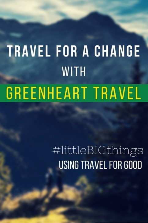 Travel for a Change with Greenheart Travel - #littleBIGthings Using Travel for Good