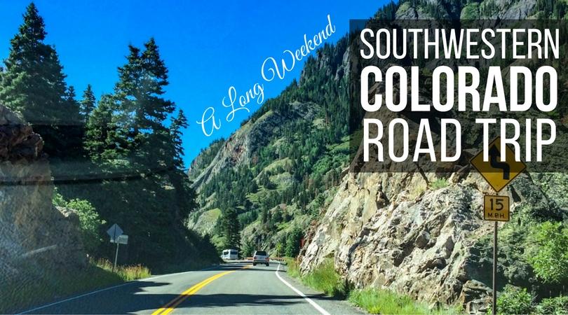 A Long Weekend Southwestern Colorado Road Trip