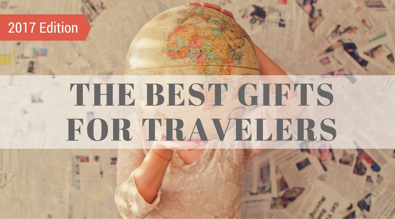 The Best Gifts for Travelers - 2017 Edition
