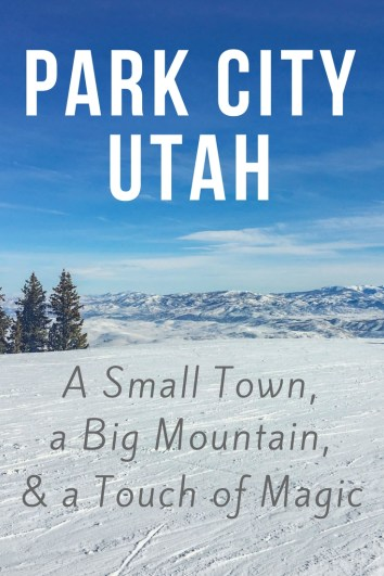 A Small Town a Big Mountain and a Touch of Magic in Park City Utah