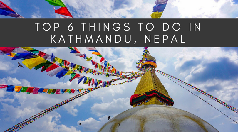 Top 6 Things To Do In Kathmandu Nepal