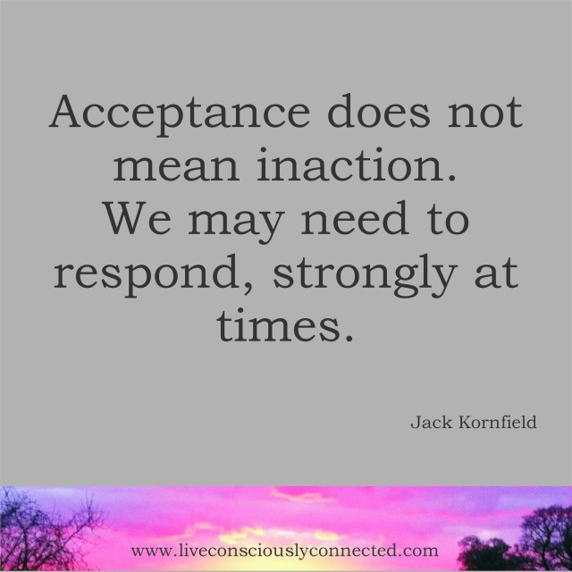 Acceptance does not mean inaction...