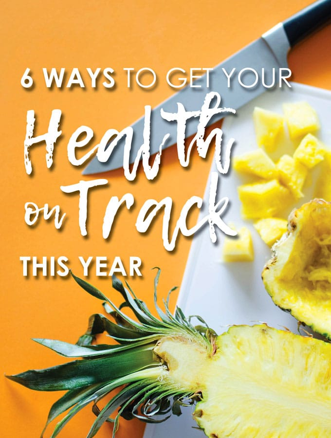 6 Ways to Get Your Health On Track This Year