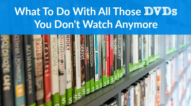 What To Do With All Those DVDs You Don't Watch Anymore