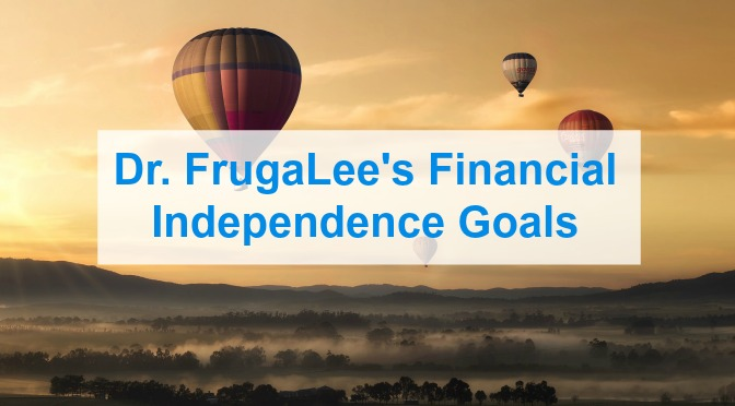 Dr. FrugaLee's Financial Independence Goals