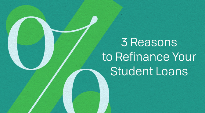 3 Reasons to Refinance Your Student Loans