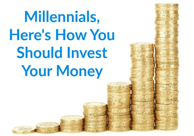 Millennials, Here's How You Should Invest Your Money