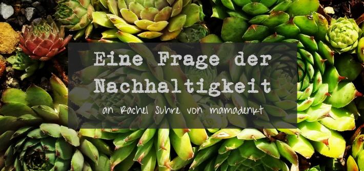 Interview-Serie mit Rachel Suhre von mamadenkt: Eine Frage der Nachhaltigkeit