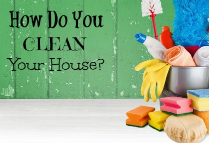 How Do YOU Clean Your House?