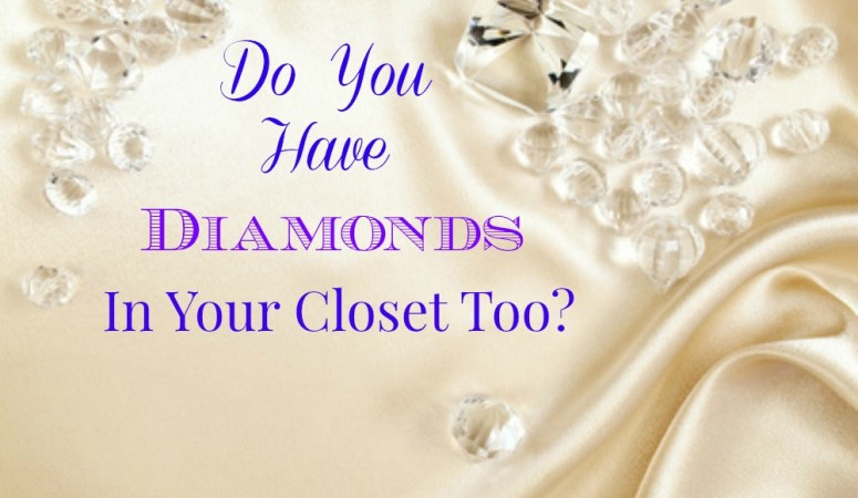 Do You Have Diamonds In Your Closet Too?