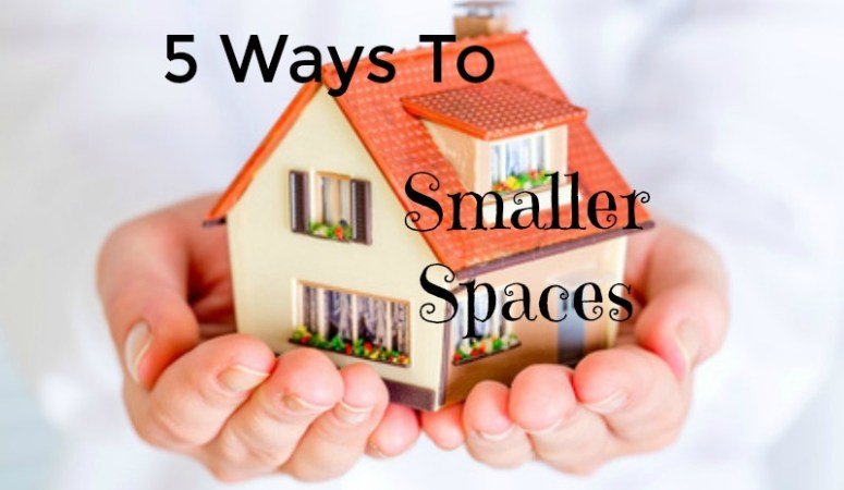 5 Ways To Smaller Spaces