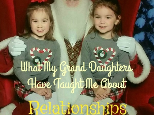 What My Grand Daughters Have Taught Me About Relationships