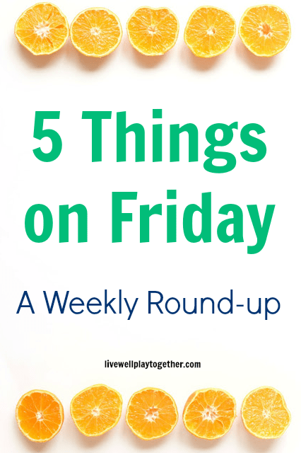 Five Things on Friday: A Weekly Round-up with Live Well Play Together