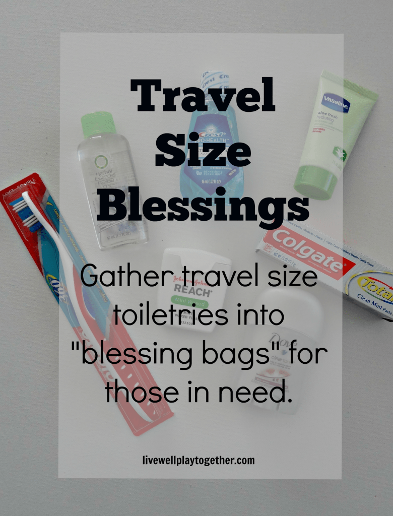 Gather travel size toiletries together into blessing bags for those in need. Great way to help kids learn about helping others!