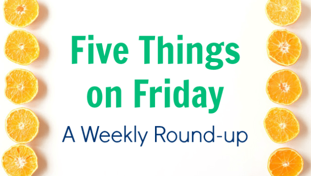 Five Things on Friday [vol. 15]