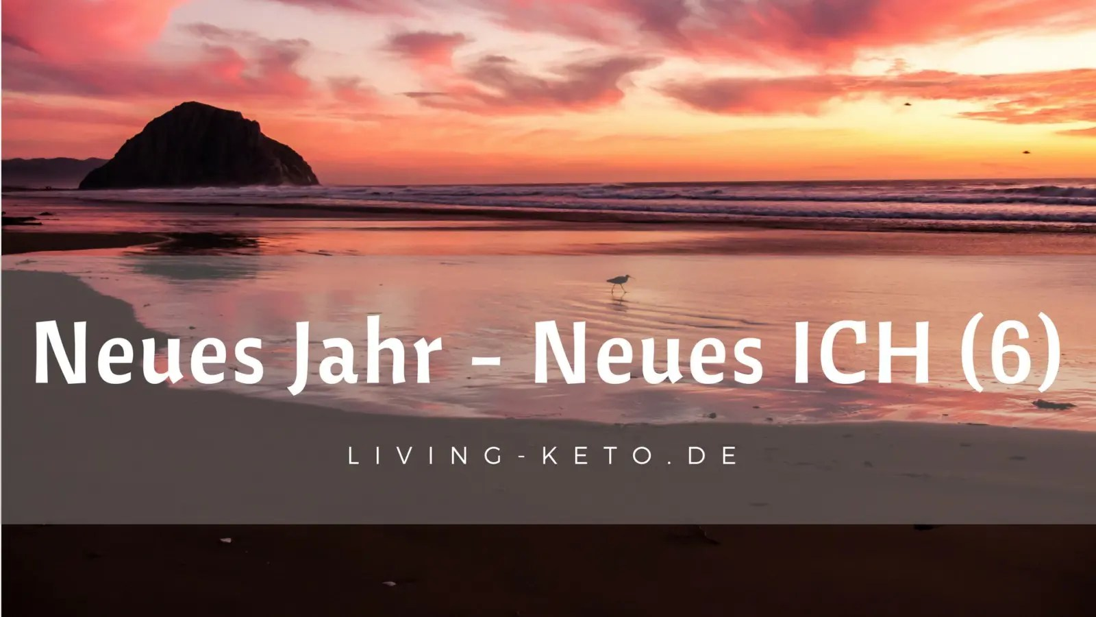 Read more about the article Neues Jahr – Neues ICH (Teil 6)