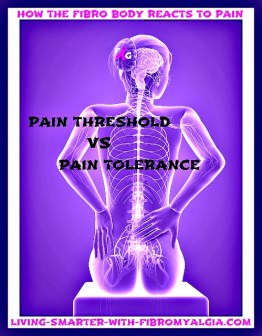Pain threshold happens more quickly and more intensely for people with fibromyalgia.