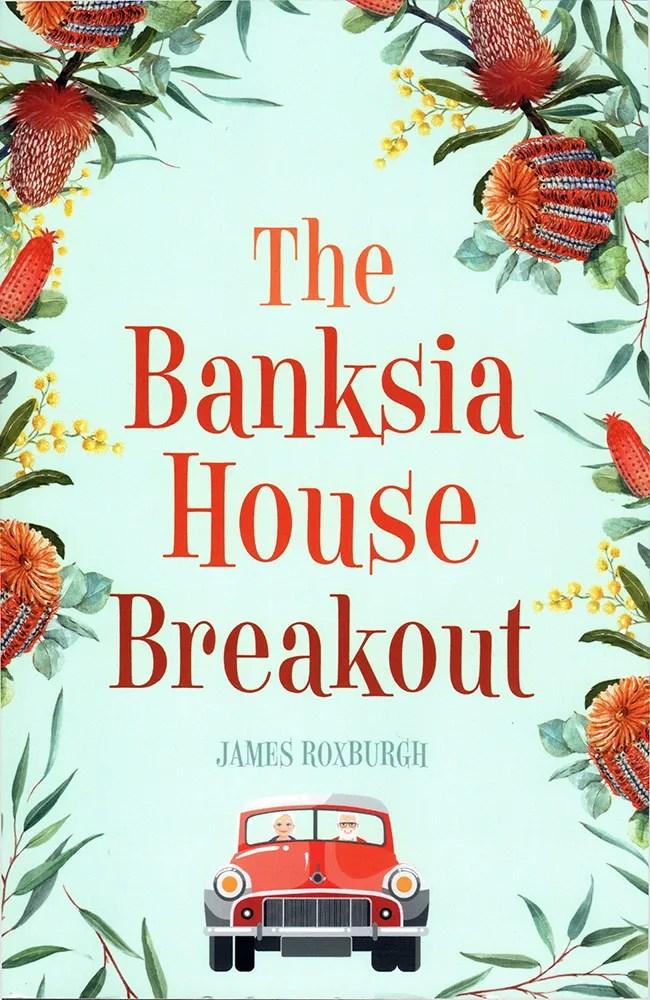 James Roxburgh – The Banksia House Breakout