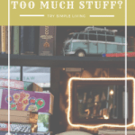 Too Much Stuff affects all areas of your life. Get rid of it to free yourself from the physicial and mental clutter. #Declutter #SimpleLiving #Minimalism