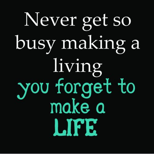 Living on Saltwater - Never get so busy making a living you forget to make a life.