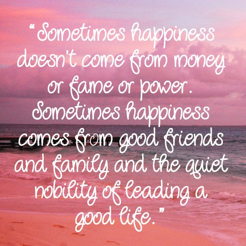 Living on Saltwater - Sometimes happiness doesn't come from money or fame or power. Sometimes happiness comes from good friends and family and the quiet nobility of leading a good life.