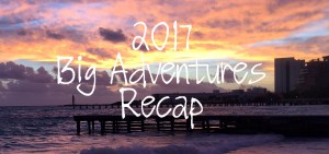 2017 Big Adventures Recap
