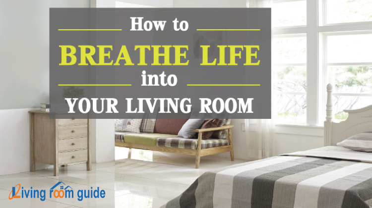 How to Breathe Life into Your Living Room