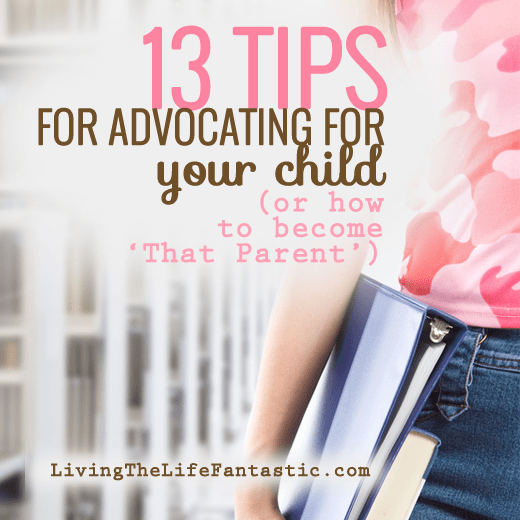 "13 Tips for Advocating for Your Child (or, how to become ""that parent"")"