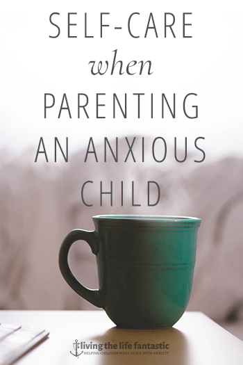 Self-care when parenting an anxious child