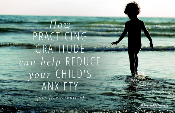 How Practicing Gratitude Can Help Reduce Your Child's Anxiety