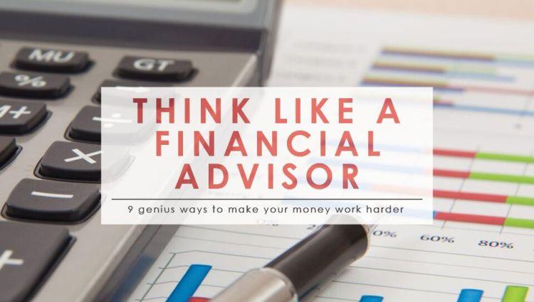9 Ways To Think Like A Financial Advisor Make Sma