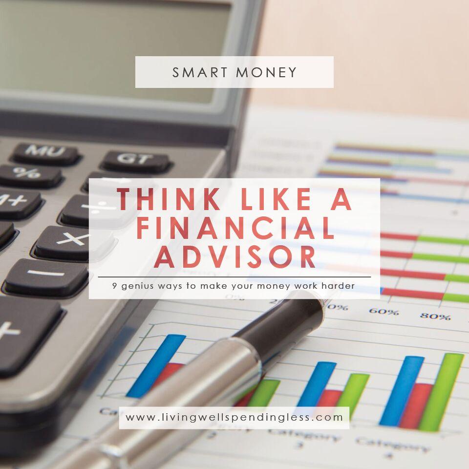 9 Ways To Think Like A Financial Advisor Make Smart